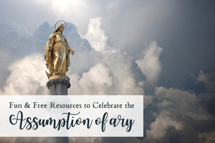 Celebrate the Feast of the Assumption of Mary ~ 7 Fun and FREE Resources